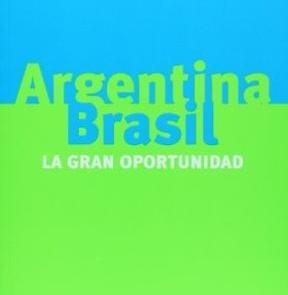Argentina Brasil: La gran oportunidad. Prólogo de Helio Jaguaribe y el epílogo de Alberto Methol Ferré.